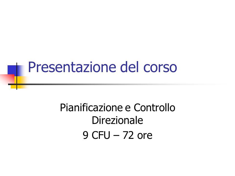 Presentazione del corso Pianificazione e Controllo Direzionale 9 CFU – 72 ore
