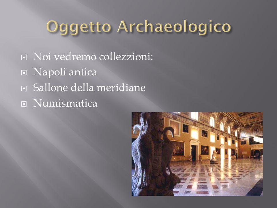  Noi vedremo collezzioni:  Napoli antica  Sallone della meridiane  Numismatica