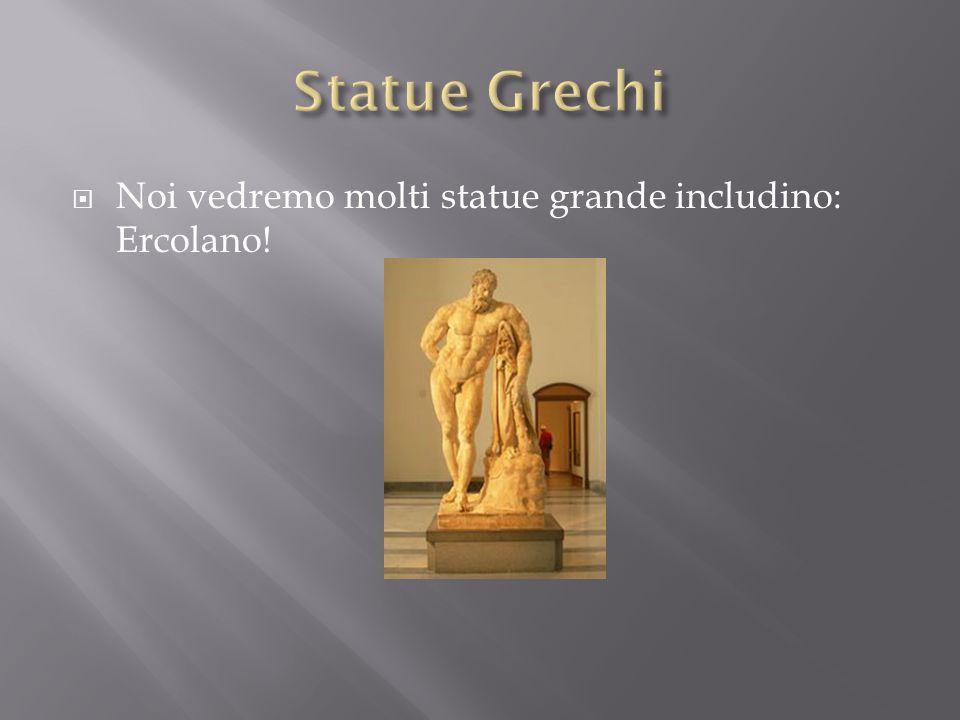  Noi vedremo molti statue grande includino: Ercolano!