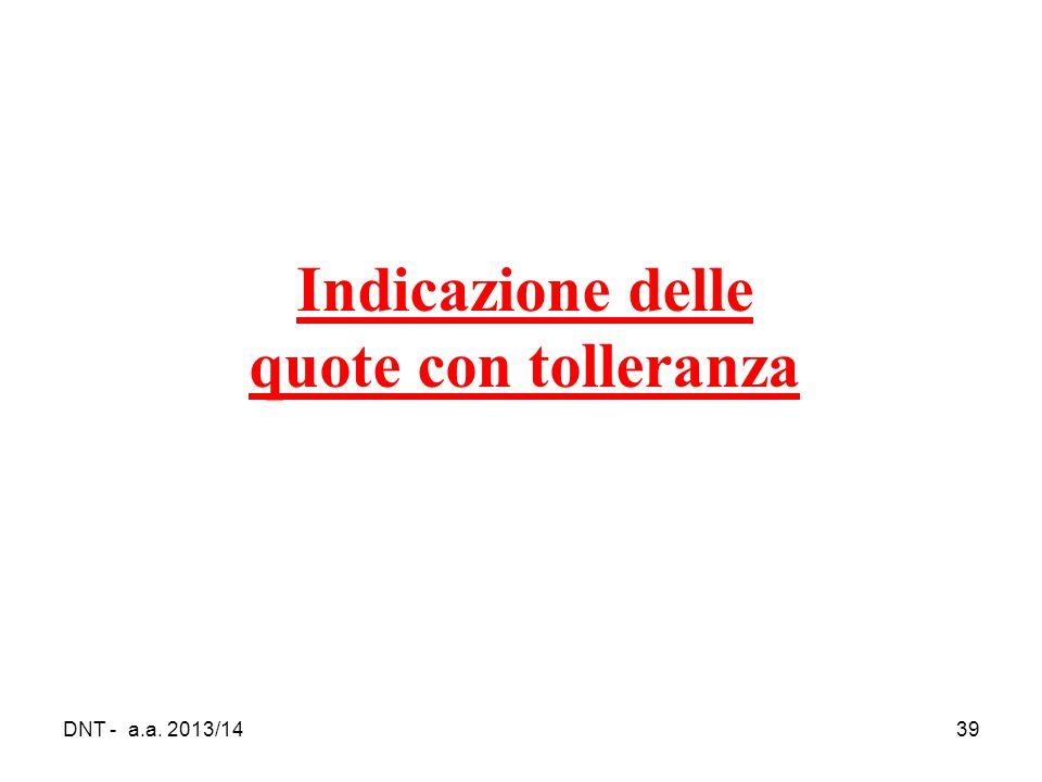 DNT - a.a. 2013/1439 Indicazione delle quote con tolleranza