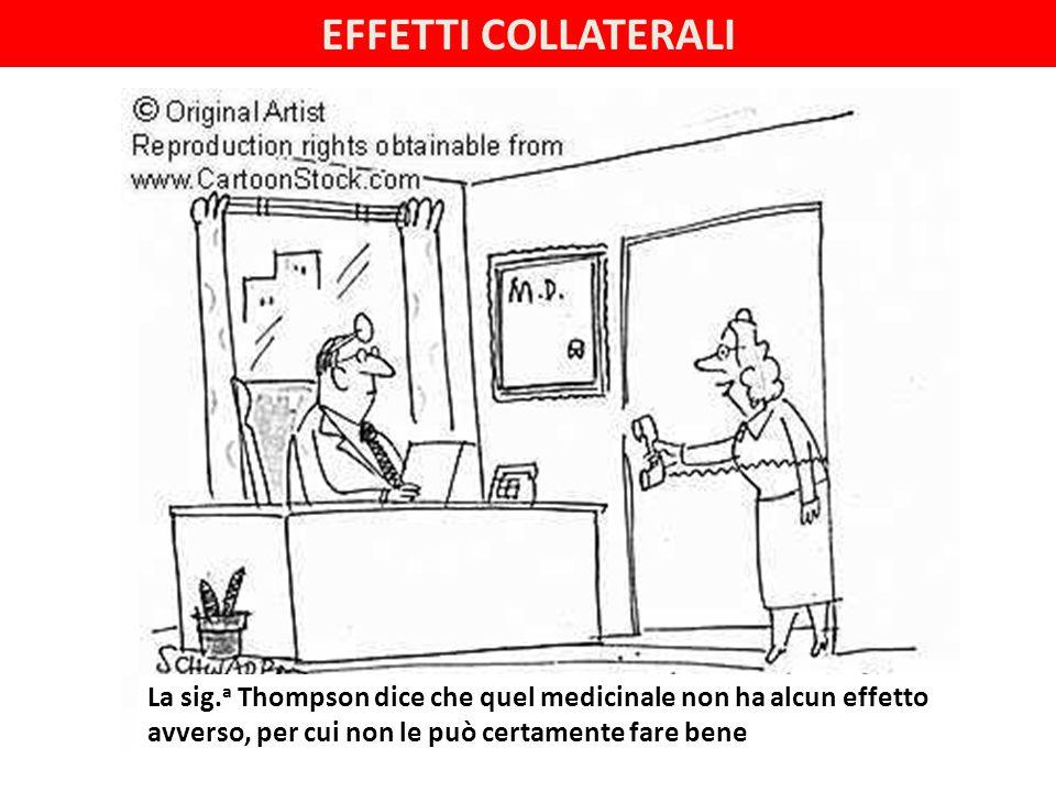 EFFETTI COLLATERALI La sig. a Thompson dice che quel medicinale non ha alcun effetto avverso, per cui non le può certamente fare bene