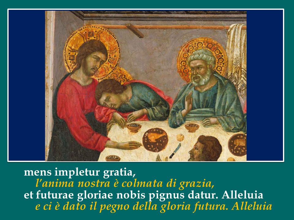 mens impletur gratia, l'anima nostra è colmata di grazia, et futurae gloriae nobis pignus datur.