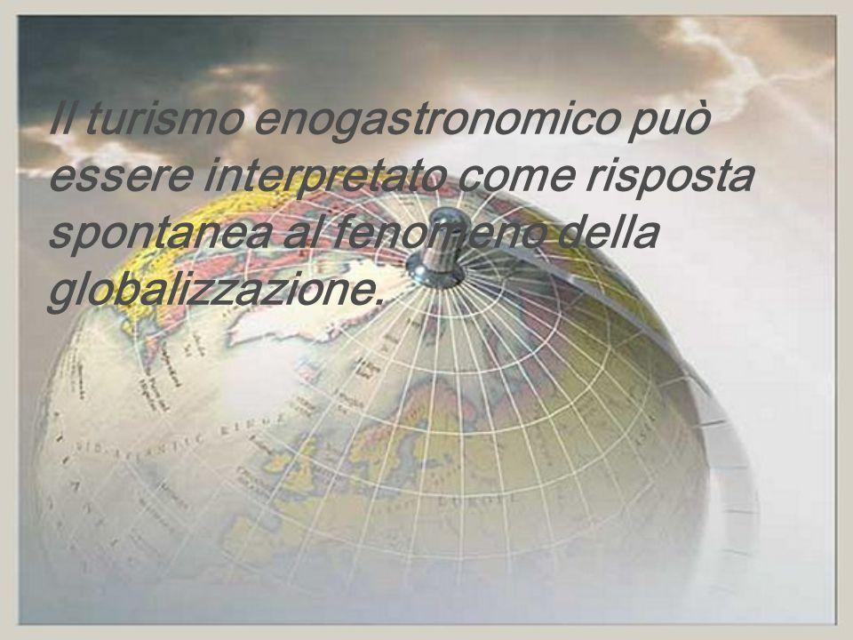 Il turismo enogastronomico può essere interpretato come risposta spontanea al fenomeno della globalizzazione.