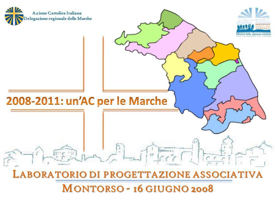 L ABORATORIO DI PROGETTAZIONE ASSOCIATIVA M ONTORSO - 16 GIUGNO 2008 Azione Cattolica Italiana Delegazione regionale delle Marche Delegazione regional