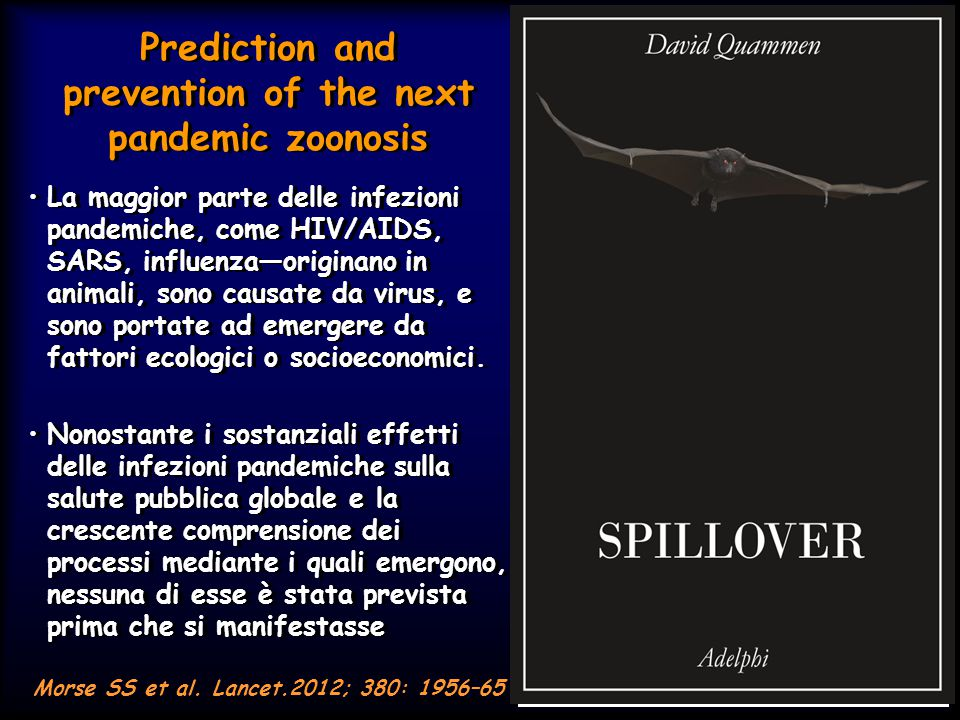 Prediction and prevention of the next pandemic zoonosis La maggior parte delle infezioni pandemiche, come HIV/AIDS, SARS, influenza—originano in anima
