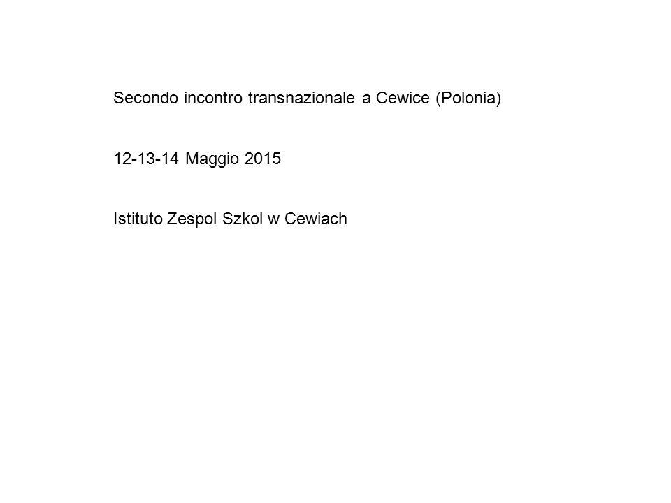 Secondo incontro transnazionale a Cewice (Polonia) 12-13-14 Maggio 2015 Istituto Zespol Szkol w Cewiach