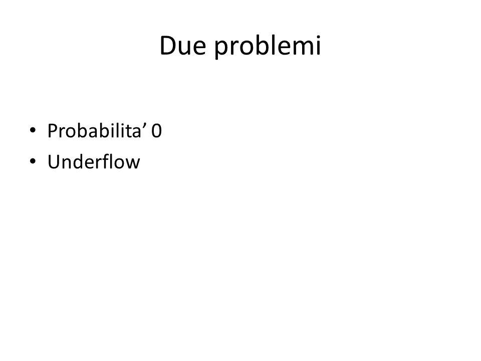 Due problemi Probabilita' 0 Underflow