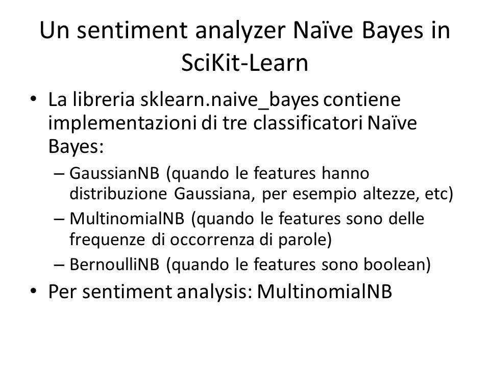 Un sentiment analyzer Naïve Bayes in SciKit-Learn La libreria sklearn.naive_bayes contiene implementazioni di tre classificatori Naïve Bayes: – Gaussi
