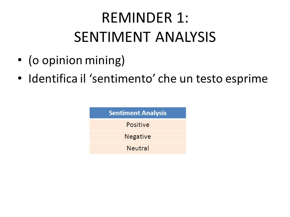 SENTIMENT ANALYSIS COME CLASSIFICAZIONE DI TESTI Treat sentiment analysis as a type of classification Use corpora annotated for subjectivity and/or sentiment Train machine learning algorithms: – Naïve bayes – Decision trees – SVM – … Learn to automatically annotate new text