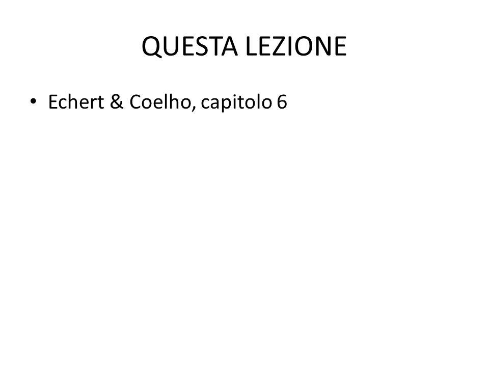 QUESTA LEZIONE Echert & Coelho, capitolo 6