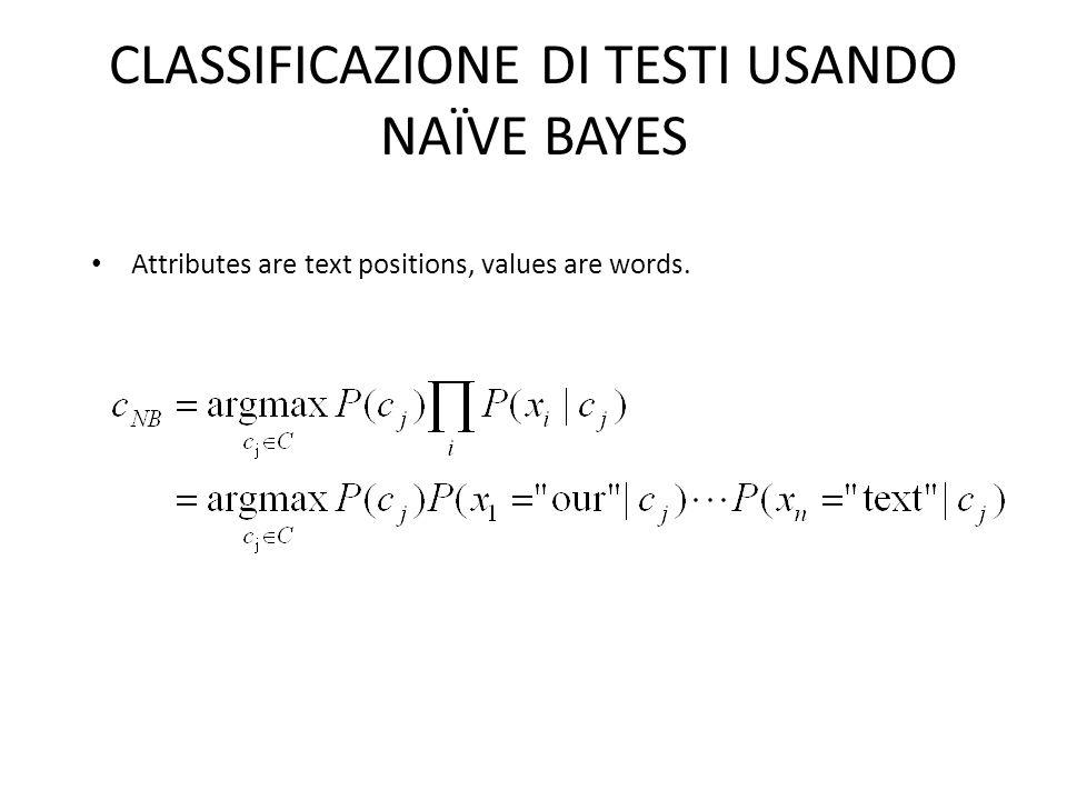 CLASSIFICAZIONE DI TESTI USANDO NAÏVE BAYES Attributes are text positions, values are words.