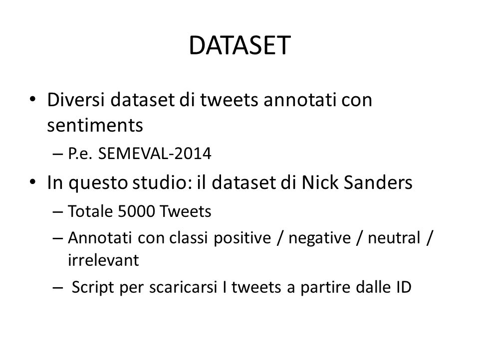 DATASET Diversi dataset di tweets annotati con sentiments – P.e. SEMEVAL-2014 In questo studio: il dataset di Nick Sanders – Totale 5000 Tweets – Anno