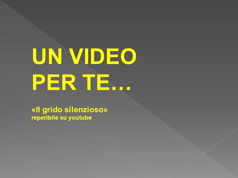 UN VIDEO PER TE… «Il grido silenzioso» reperibile su youtube