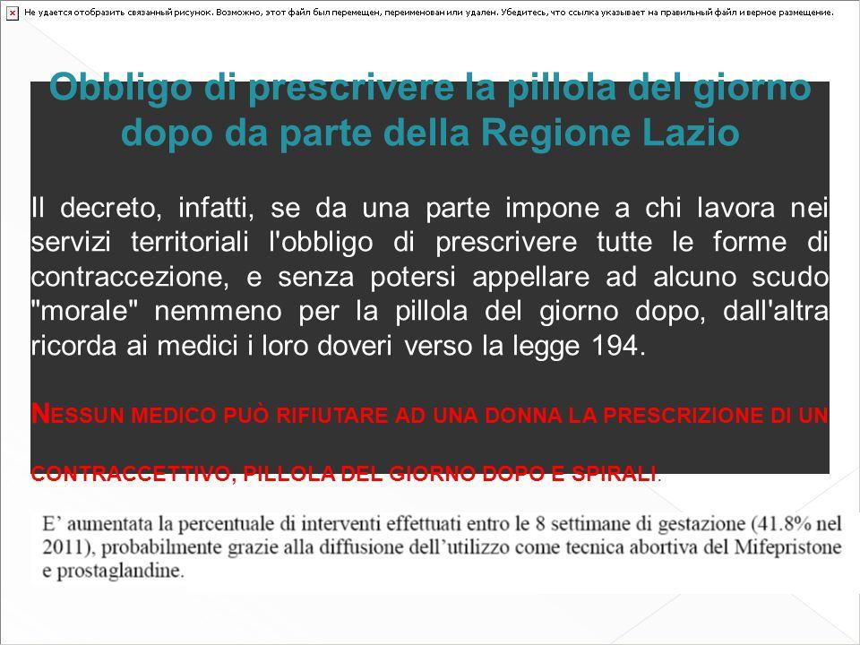 Obbligo di prescrivere la pillola del giorno dopo da parte della Regione Lazio Il decreto, infatti, se da una parte impone a chi lavora nei servizi te