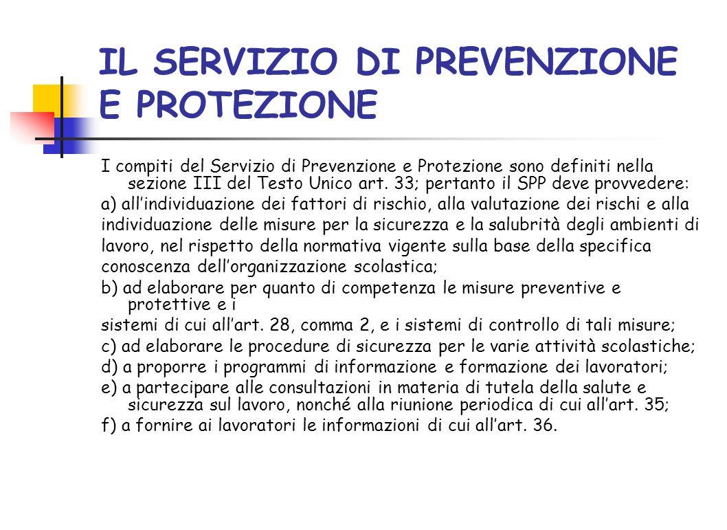 IL SERVIZIO DI PREVENZIONE E PROTEZIONE I compiti del Servizio di Prevenzione e Protezione sono definiti nella sezione III del Testo Unico art. 33; pe