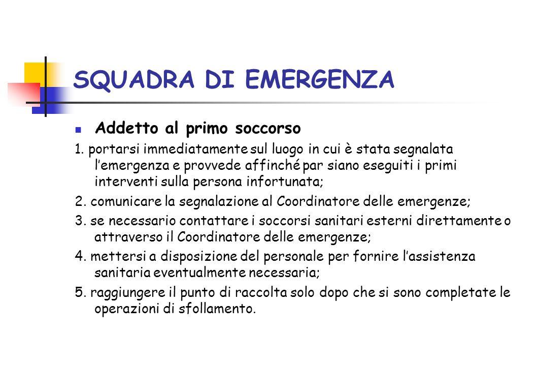 SQUADRA DI EMERGENZA Addetto al primo soccorso 1. portarsi immediatamente sul luogo in cui è stata segnalata l'emergenza e provvede affinché par siano