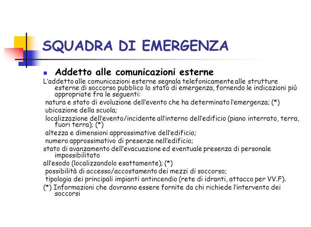 SQUADRA DI EMERGENZA Addetto alle comunicazioni esterne L'addetto alle comunicazioni esterne segnala telefonicamente alle strutture esterne di soccors