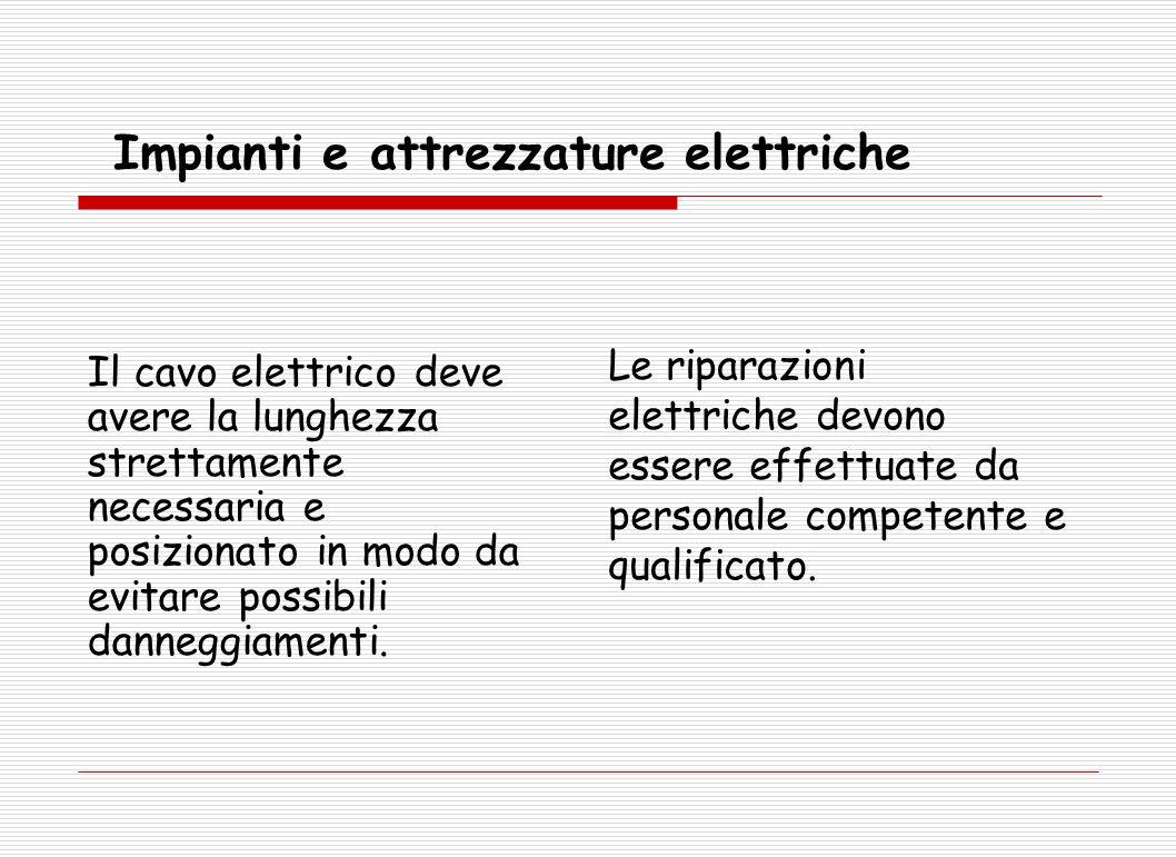 Il cavo elettrico deve avere la lunghezza strettamente necessaria e posizionato in modo da evitare possibili danneggiamenti. Impianti e attrezzature e