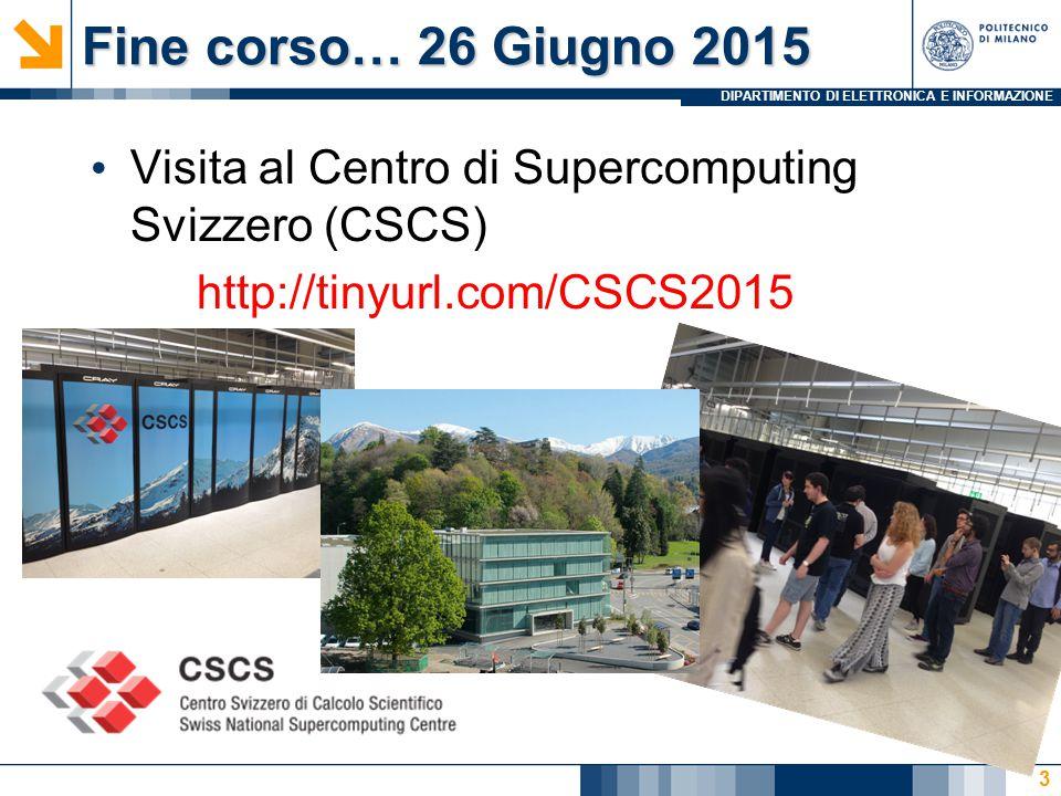 DIPARTIMENTO DI ELETTRONICA E INFORMAZIONE Fine corso… 26 Giugno 2015 Visita al Centro di Supercomputing Svizzero (CSCS) http://tinyurl.com/CSCS2015 3