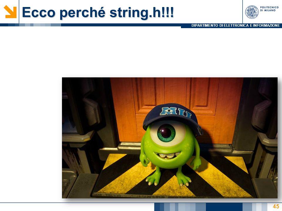 DIPARTIMENTO DI ELETTRONICA E INFORMAZIONE Ecco perché string.h!!! 45