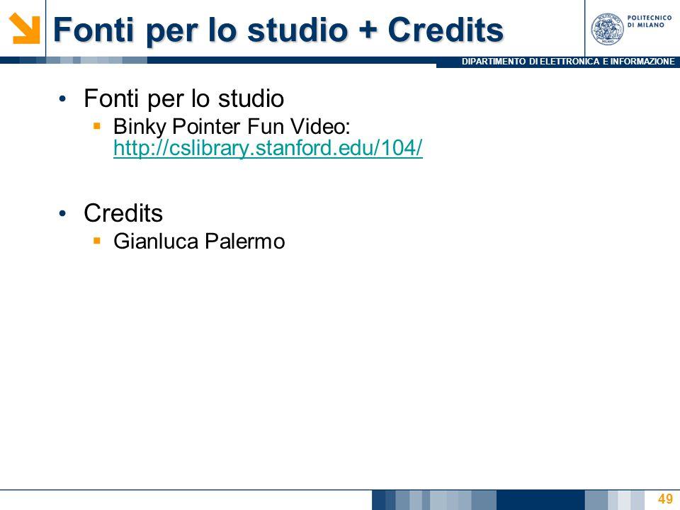 DIPARTIMENTO DI ELETTRONICA E INFORMAZIONE Fonti per lo studio + Credits Fonti per lo studio  Binky Pointer Fun Video: http://cslibrary.stanford.edu/104/ http://cslibrary.stanford.edu/104/ Credits  Gianluca Palermo 49