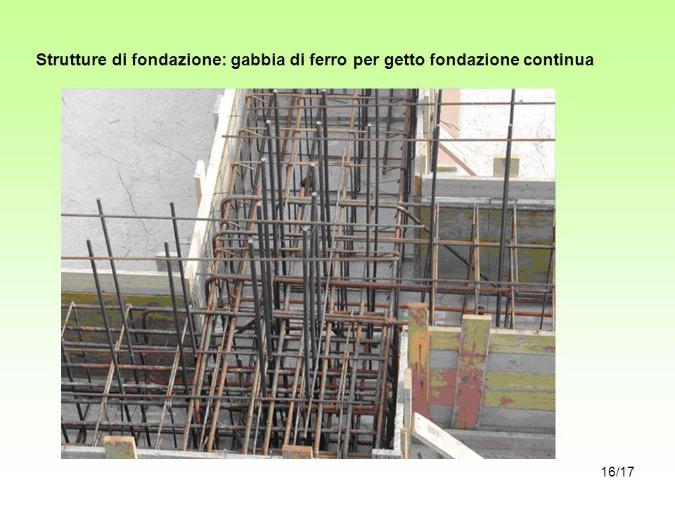 Strutture di fondazione: gabbia di ferro per getto fondazione continua 16/17