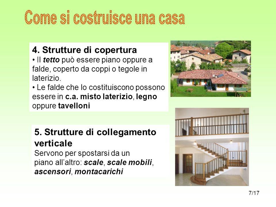 4. Strutture di copertura Il tetto può essere piano oppure a falde, coperto da coppi o tegole in laterizio. Le falde che lo costituiscono possono esse
