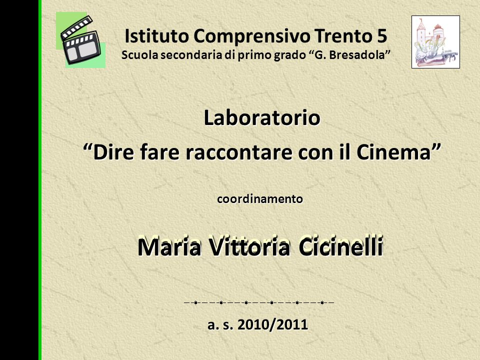 Laboratorio Dire fare raccontare con il Cinema Istituto Comprensivo Trento 5 Scuola secondaria di primo grado G.
