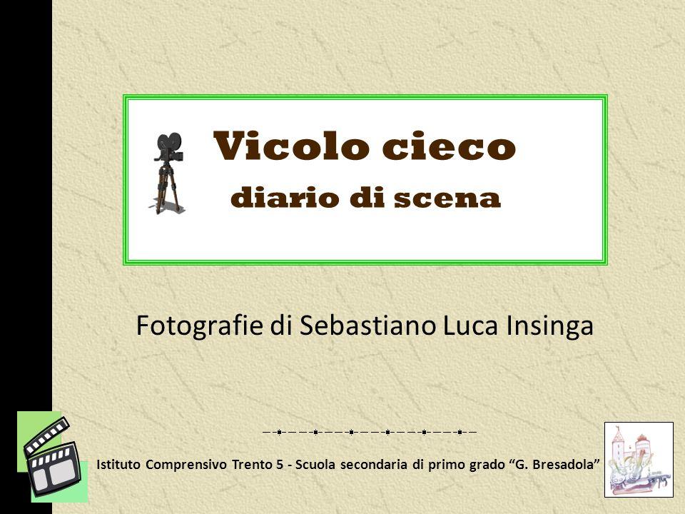 Vicolo cieco diario di scena Fotografie di Sebastiano Luca Insinga Istituto Comprensivo Trento 5 - Scuola secondaria di primo grado G.