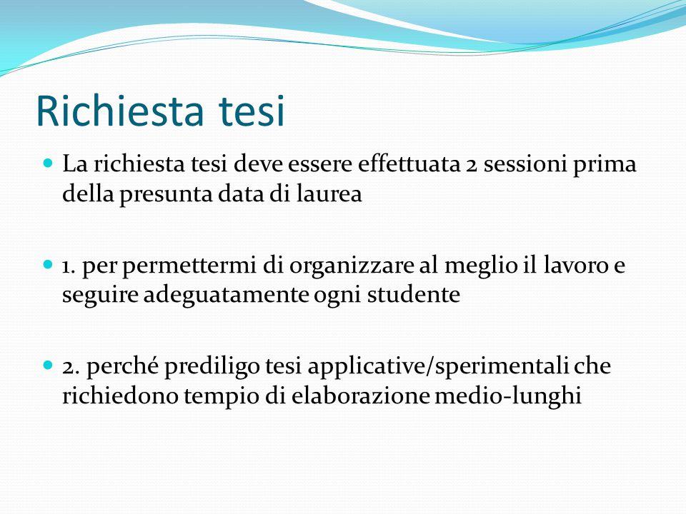 Richiesta tesi La richiesta tesi deve essere effettuata 2 sessioni prima della presunta data di laurea 1.