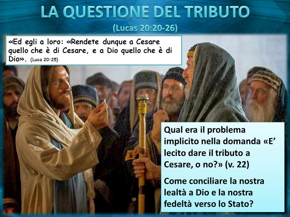 «Ed egli a loro: «Rendete dunque a Cesare quello che è di Cesare, e a Dio quello che è di Dio». (Luca 20:25) Qual era il problema implicito nella doma