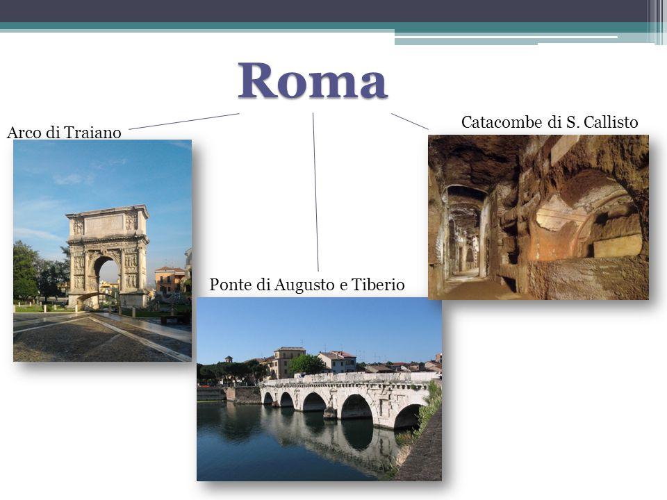 Roma Arco di Traiano Ponte di Augusto e Tiberio Catacombe di S. Callisto