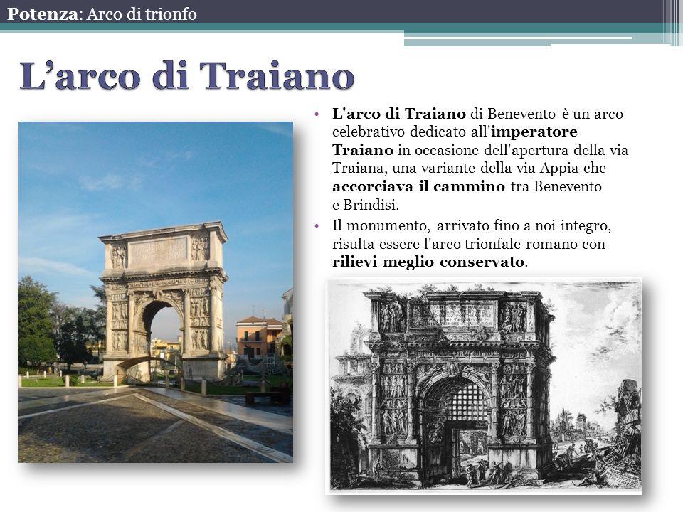 L'arco di Traiano di Benevento è un arco celebrativo dedicato all'imperatore Traiano in occasione dell'apertura della via Traiana, una variante della