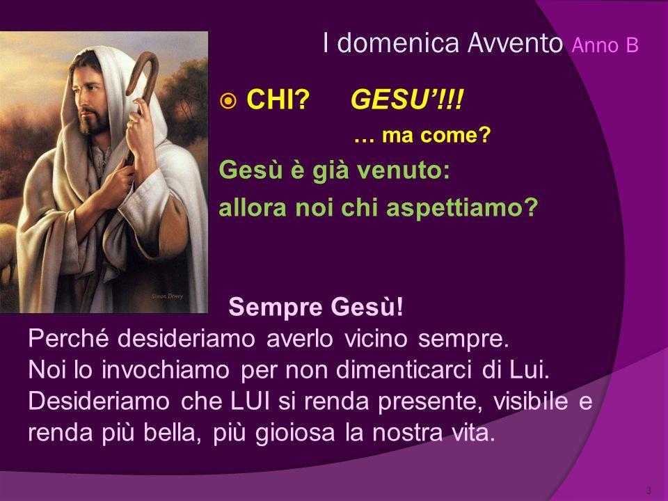  CHI?GESU'!!! … ma come? Gesù è già venuto: allora noi chi aspettiamo? 3 I domenica Avvento Anno B Sempre Gesù! Perché desideriamo averlo vicino semp