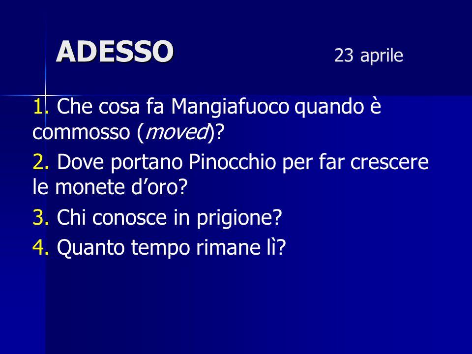 ADESSO ADESSO 27 aprile 1.Perché Pinocchio lascia la festa che la fata aveva preparato per lui.