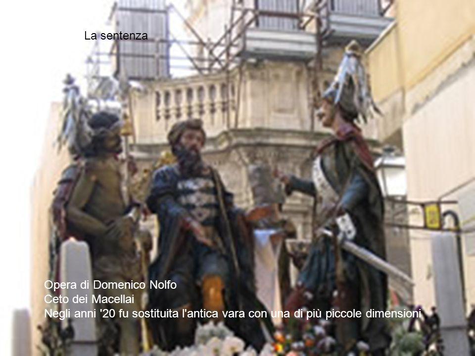 Opera di Domenico Nolfo Ceto dei Macellai Negli anni '20 fu sostituita l'antica vara con una di più piccole dimensioni La sentenza