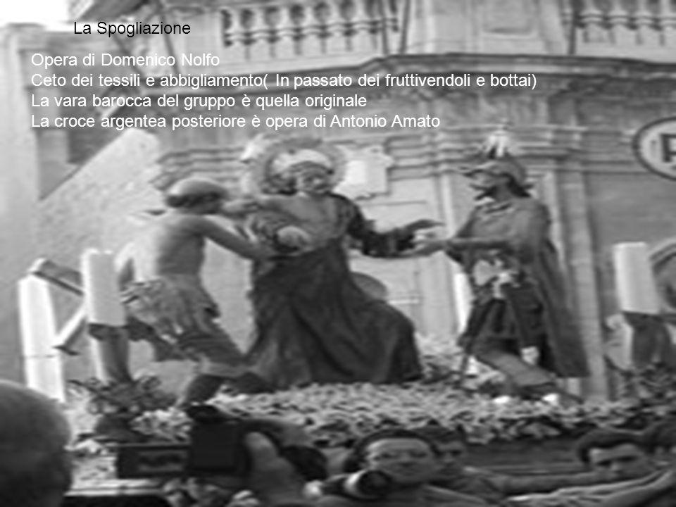 Opera di Domenico Nolfo Ceto dei tessili e abbigliamento( In passato dei fruttivendoli e bottai) La vara barocca del gruppo è quella originale La croc