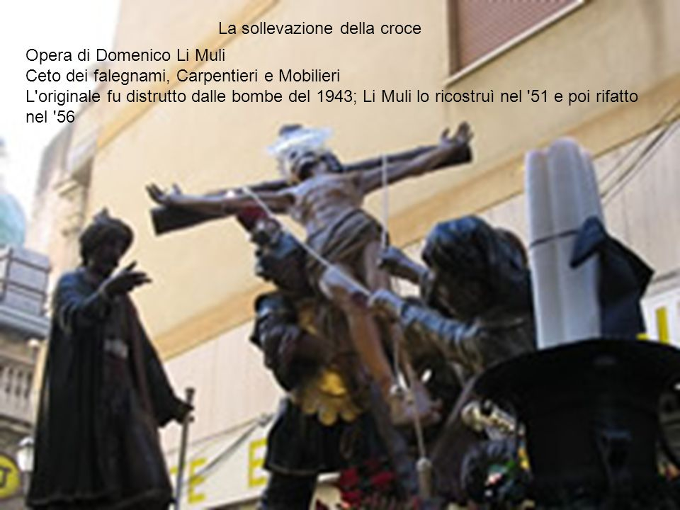 Opera di Domenico Li Muli Ceto dei falegnami, Carpentieri e Mobilieri L'originale fu distrutto dalle bombe del 1943; Li Muli lo ricostruì nel '51 e po