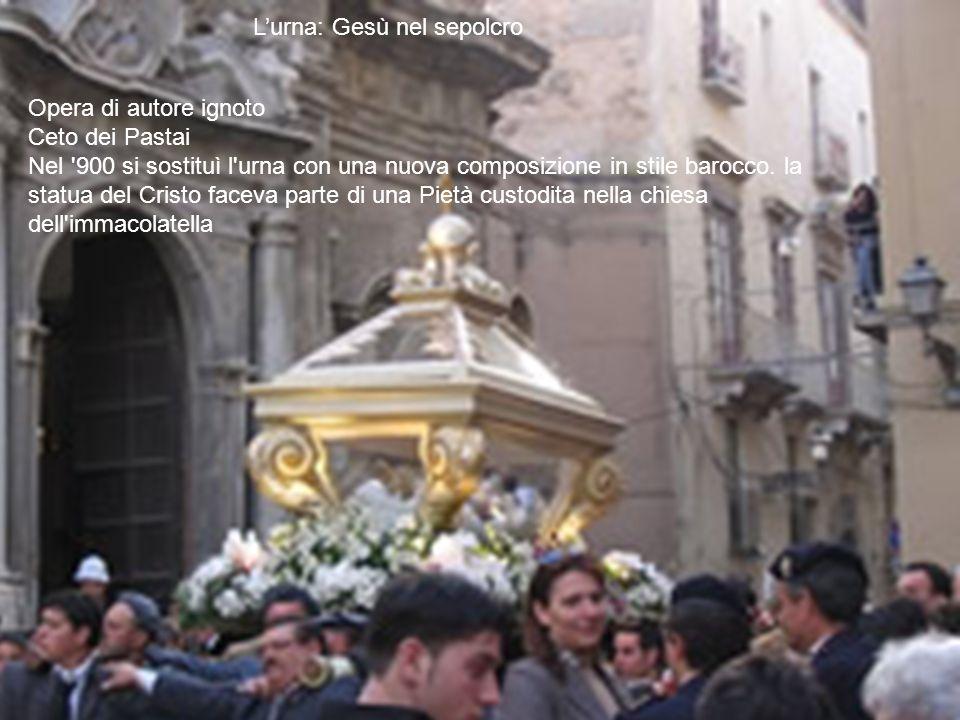 Opera di autore ignoto Ceto dei Pastai Nel '900 si sostituì l'urna con una nuova composizione in stile barocco. la statua del Cristo faceva parte di u