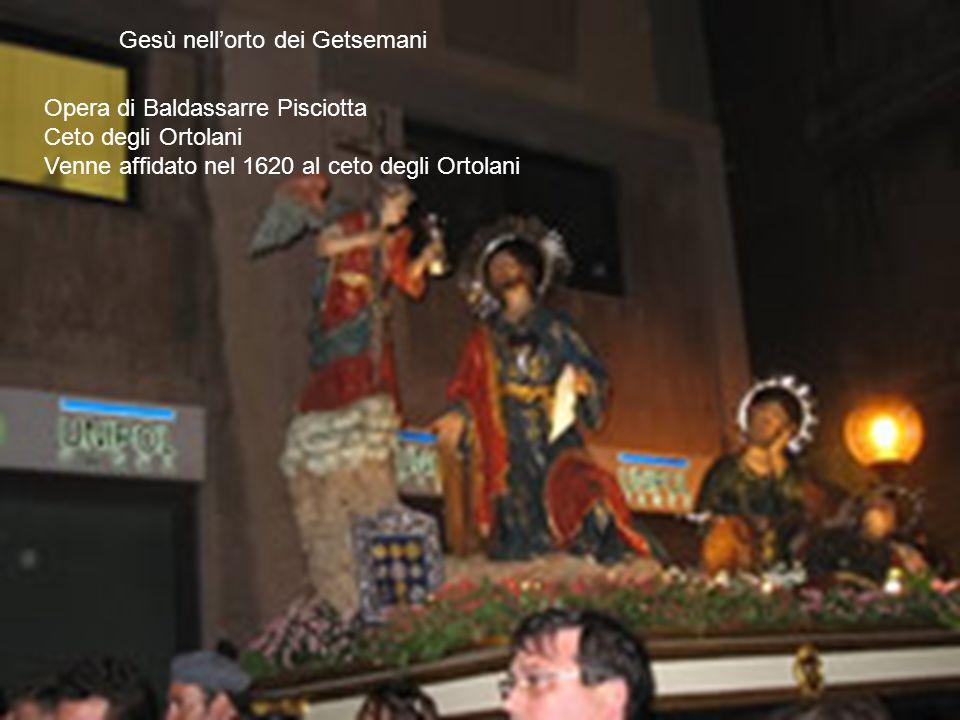 Opera di Baldassarre Pisciotta Ceto degli Ortolani Venne affidato nel 1620 al ceto degli Ortolani Gesù nell'orto dei Getsemani