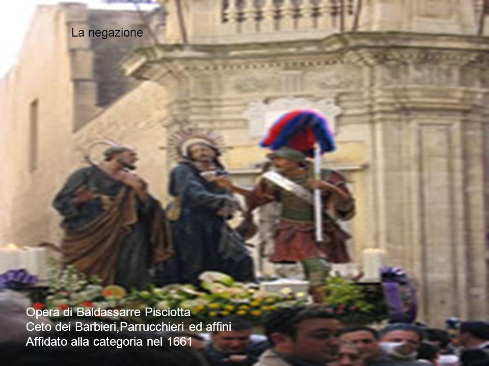 Opera di Baldassarre Pisciotta Ceto dei Barbieri,Parrucchieri ed affini Affidato alla categoria nel 1661 La negazione