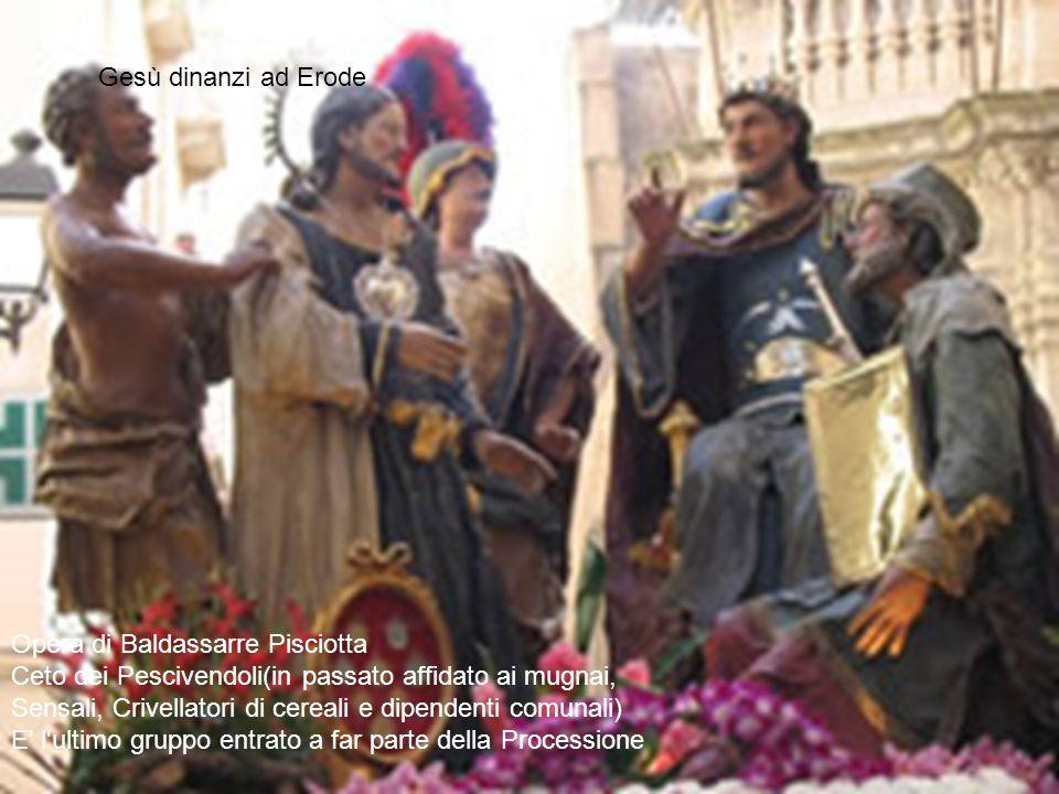 Opera di Baldassarre Pisciotta Ceto dei Pescivendoli(in passato affidato ai mugnai, Sensali, Crivellatori di cereali e dipendenti comunali) E' l'ultim