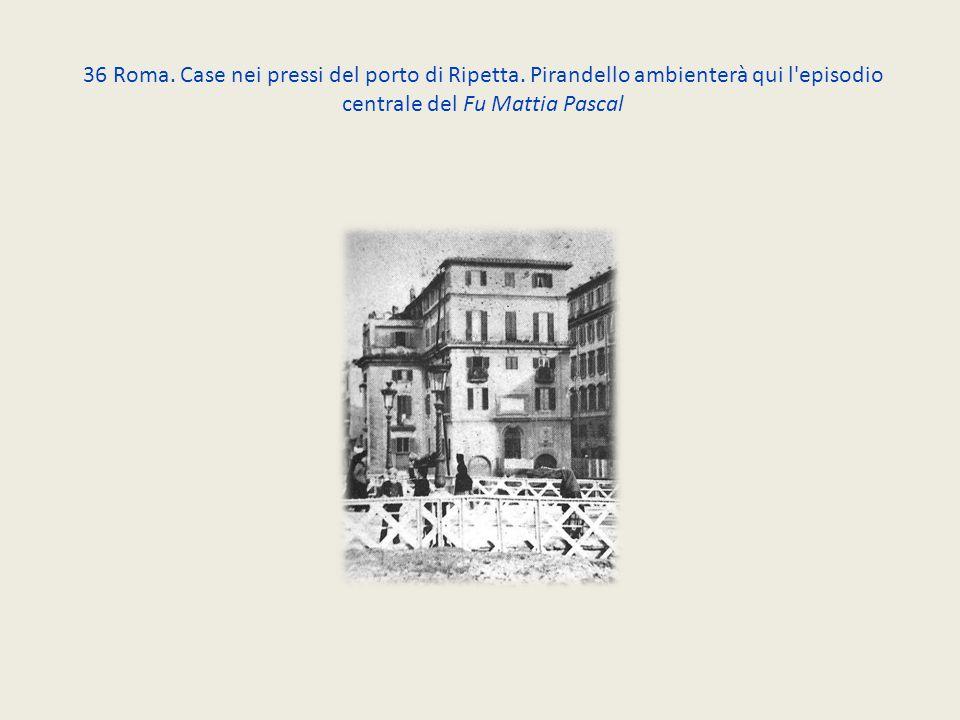 36 Roma. Case nei pressi del porto di Ripetta. Pirandello ambienterà qui l'episodio centrale del Fu Mattia Pascal