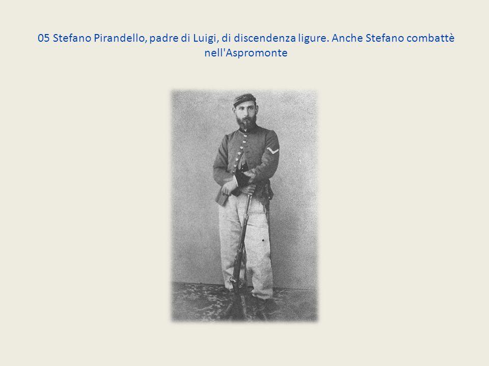 05 Stefano Pirandello, padre di Luigi, di discendenza ligure. Anche Stefano combattè nell'Aspromonte