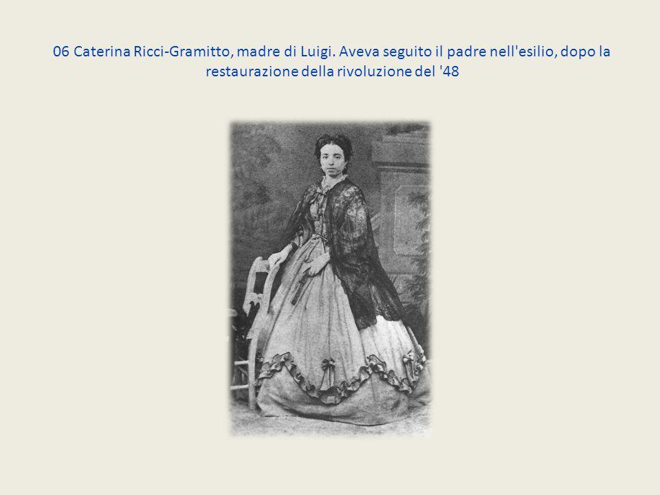 06 Caterina Ricci-Gramitto, madre di Luigi. Aveva seguito il padre nell'esilio, dopo la restaurazione della rivoluzione del '48