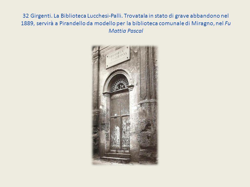 32 Girgenti. La Biblioteca Lucchesi-Palli. Trovatala in stato di grave abbandono nel 1889, servirà a Pirandello da modello per la biblioteca comunale