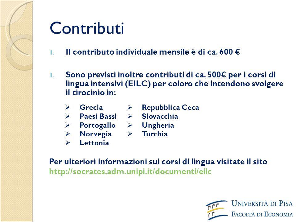 Contributi 1. Il contributo individuale mensile è di ca. 600 € 1. Sono previsti inoltre contributi di ca. 500€ per i corsi di lingua intensivi (EILC)