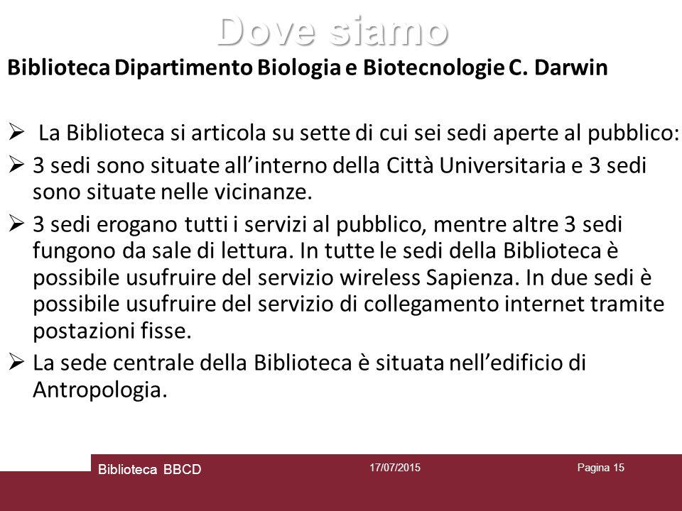 17/07/2015 Biblioteca BBCD Pagina 15 Dove siamo Biblioteca Dipartimento Biologia e Biotecnologie C.