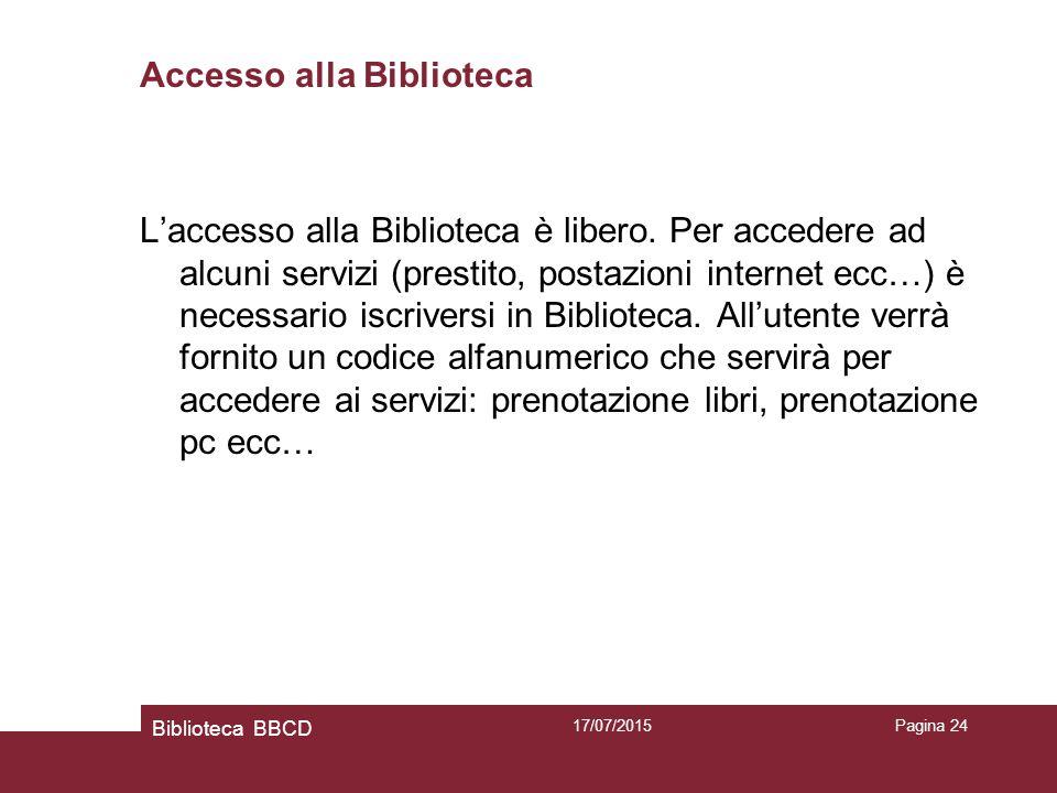 17/07/2015Pagina 24 Accesso alla Biblioteca L'accesso alla Biblioteca è libero.