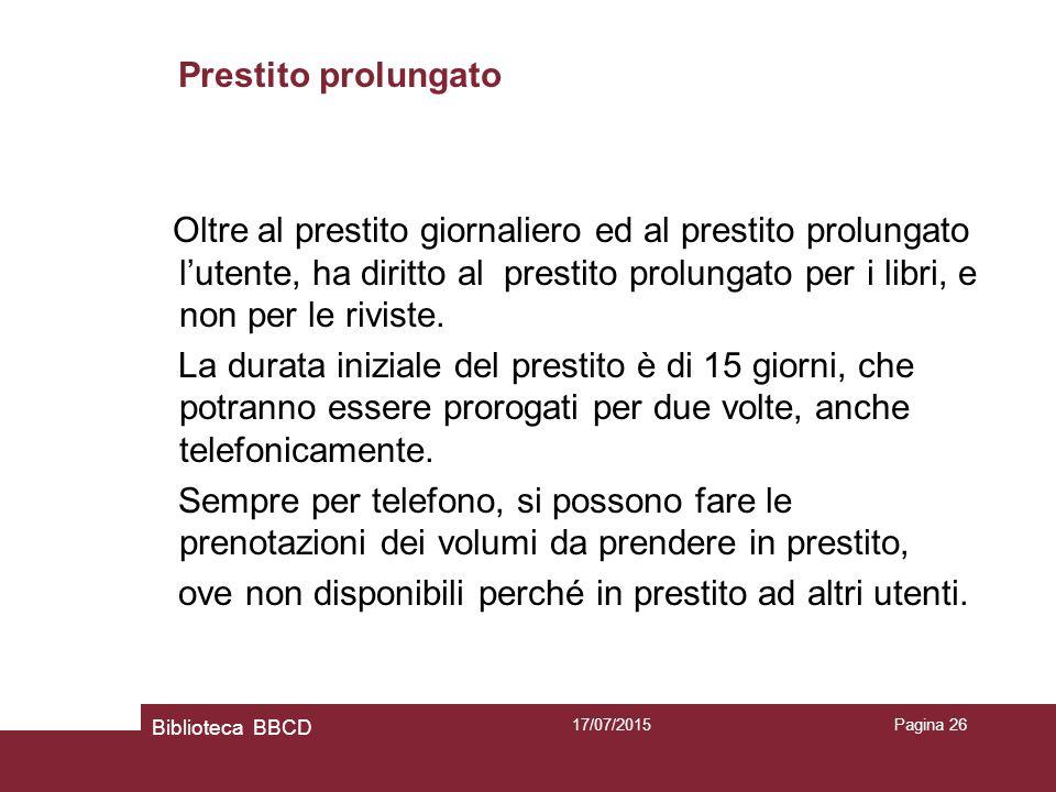 17/07/2015Pagina 26 Prestito prolungato Oltre al prestito giornaliero ed al prestito prolungato l'utente, ha diritto al prestito prolungato per i libri, e non per le riviste.